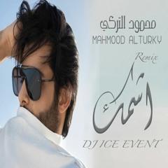 [ 80 Bpm ]  DJ ICE REMIX - محمود التركي - اشمك Mahmoud Al Turky - Ashmk