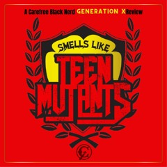 Smells Like Teen Mutants | 003: Enter Freely And Of Your Own Will
