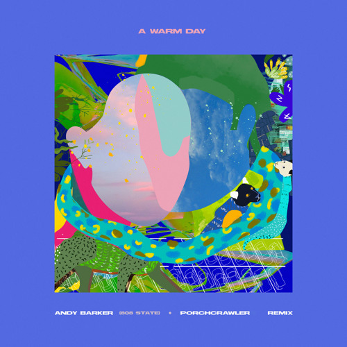 A Warm Day (Andy Barker (808 State) & Porchcrawler Remix)