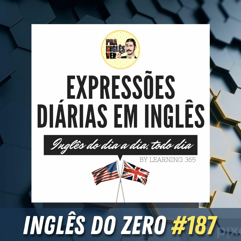 Ep. 187 - Expressões Diárias em Inglês