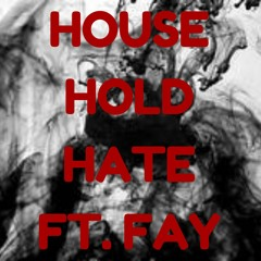 House Hold Hate Ft Fay