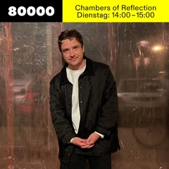 Chambers of Reflection #35 w/ Michael Satter at Radio 80000 • 24.08.2021