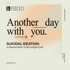 """Episode 413: """"Suicidal Ideation: A Passive Wish To No Longer Exist"""" with Ashley Holstrom"""