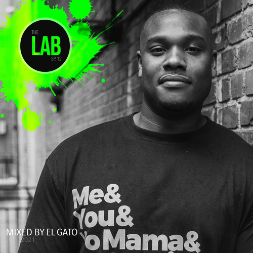 """""""The Lab"""" EP 12 Mixed by EL Gato Presented by Alchemy Raleigh"""