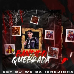 SET DO DJ WS DA IGREJINHA - BANDIDO DA QUEBRADA ( MCs MORENA , DIDI , FAHAH , MR BIM & BRAZ ) 2021