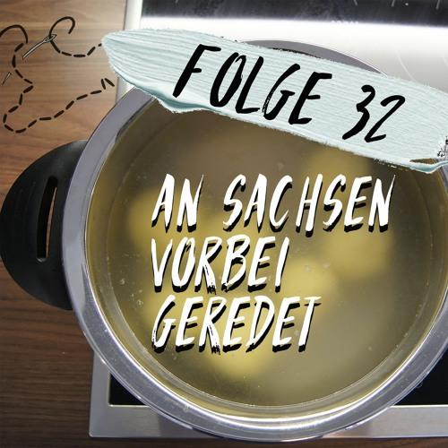 #32 - An Sachsen vorbei geredet