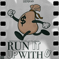 Run It Up With You (prod By Choppa On Da Track)