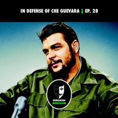 In Defense of Che Guevara   Unmasking Imperialism Ep. 28