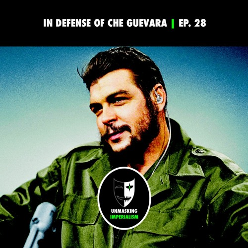 In Defense of Che Guevara | Unmasking Imperialism Ep. 28