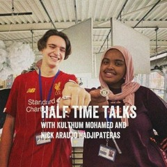 Half Time Talks with Kulthum and Nick - THE BIG FINALE (Ep 32)