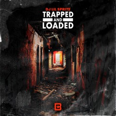 DJ Lil Sprite - Trapped and Loaded