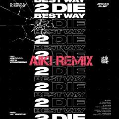 Best Way 2 Die feat. Jin Dogg, LEX & YOUNGBONG (AIKI REMIX)