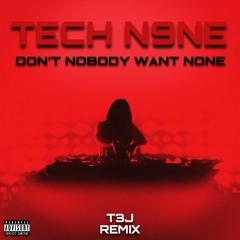 TechN9ne - Don't Nobody Want None (T3J Remix)