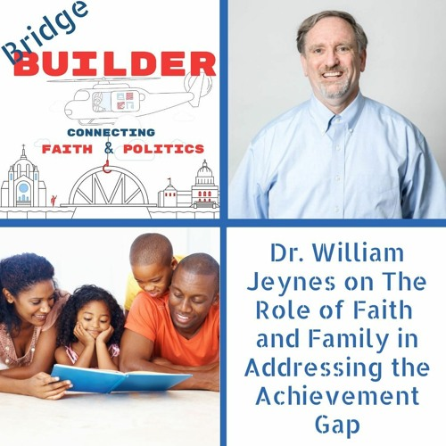 Dr. William Jeynes on The Role of Faith and Family in Addressing the Achievement Gap