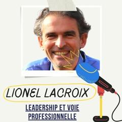 #2 - Lionel Lacroix | Mettre du sens dans son travail, leadership et accomplissement professionnel