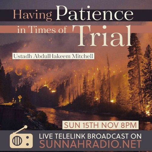 Having Patience in Times of Trials - Ustadh Abdul Hakeem Mitchell