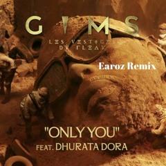 GIMS - ONLY YOU Feat. Dhurata Dora (Earoz Remix)