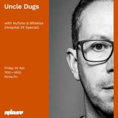 Uncle Dugs with with NuTone & Mitekiss (Hospital 25 Special) - 30 April 2021