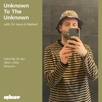 Unknown To The Unknown with DJ Haus & Bakked - 24 April 2021