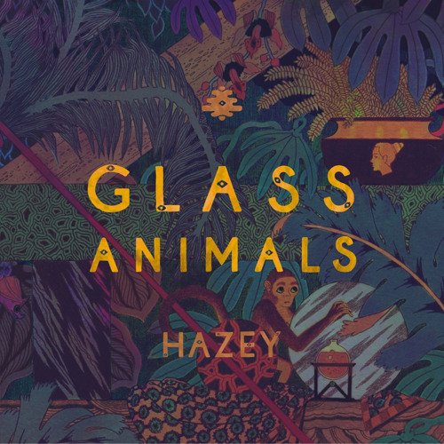 Hazey By Glass Animals Free Listening On Soundcloud