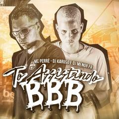 MC PERRÉ - TO ASSISTINDO BBB (DJ KARUSO DJ MENOR FR)