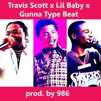 Travis Scott, Lil Baby, Gunna Type Beat Prod. 986