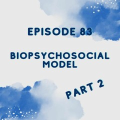 The Biopsychosocial Model Part 2