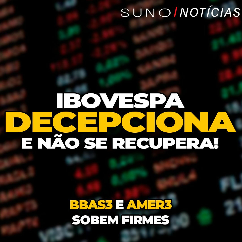 Ibovespa DECEPCIONA e não se recupera!   Banco do Brasil (BBAS3) e Americanas (AMER3) Sobem Firme