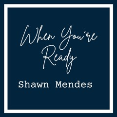 When You're Ready - Shawn Mendes