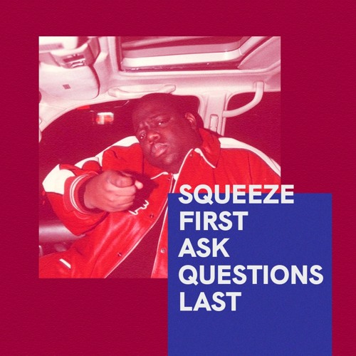 Squeeze First Ask Questions Last