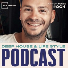 Deep House & Life Style Podcast 004 - Art Of Tones