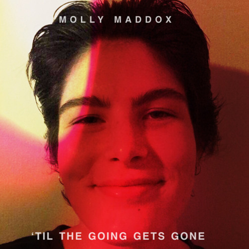 Molly Maddox - Til The Going Gets Gone