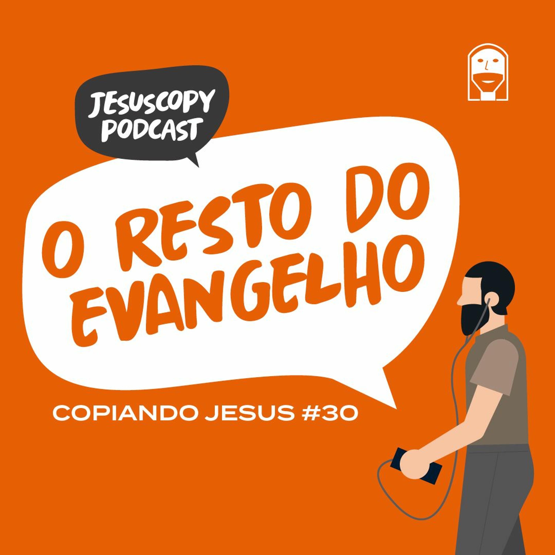 O RESTO DO EVANGELHO - Douglas Gonçalves (COPIANDO JESUS #30)