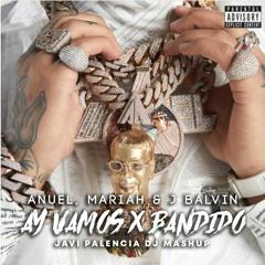 Anuel AA, Mariah & J Balvin - AY VAMOS X BANDIDO (Javi Palencia Dj Mashup)