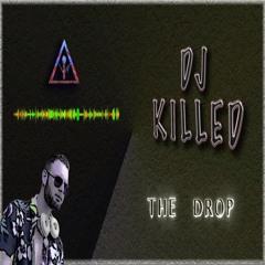 DJ Killed - The Drop