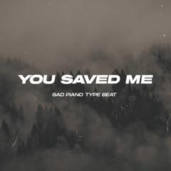 FREE | Sad Piano Type Beat 'You Saved Me'