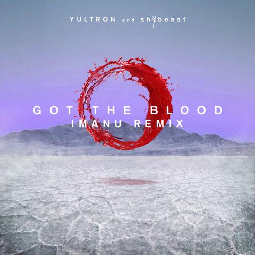 YULTRON, shYbeast, IMANU - Got The Blood (IMANU Remix)