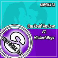 Síntoma Ft. Michael Mayo - How Could You Love [FREE DOWNLOAD]