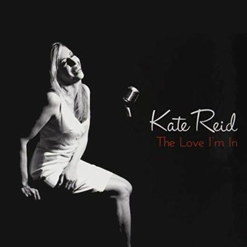 Kate Reid - The Love I'm In
