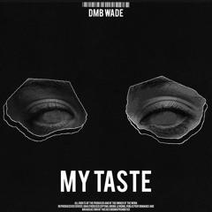 DMB Wade- My Taste