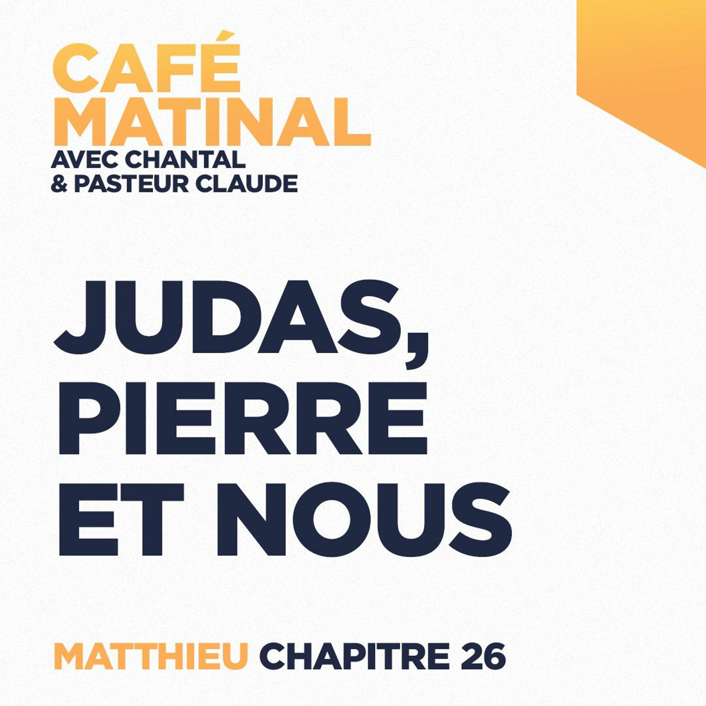 CAFÉ MATINAL - 21 Juin 2021 - Matthieu 26 - Judas, Pierre Et Nous