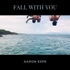 Aaron Espe - Aaron Espe - Fall With You (with lyrics)
