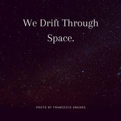 We Drift Through Space