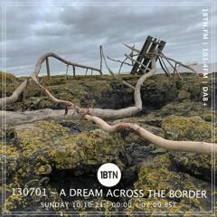 130701 - A Dream Across The Border 26 - radio show on 1BTN - 10.10.21