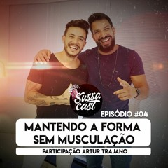MANTENDO A FORMA SEM MUSCULAÇÃO (COM ARTUR TRAJANO) EPISÓDIO #04