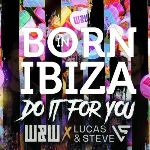 W&W x Lucas & Steve - Do It For You (Born In Ibiza Remix)