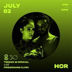 HÖR x Tresor 30 - Fireground (LIVE)