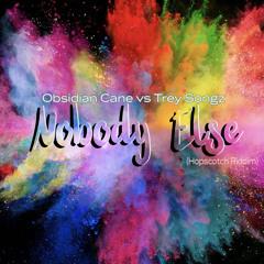 Obsidian Cane vs Trey Songz - Nobody  Else (Hopscotch Riddim)