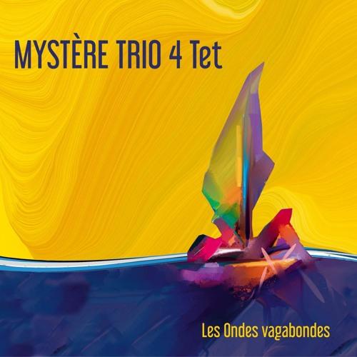 """Nouvel album """"Les Ondes vagabondes"""" - Mystère trio 4tet - Avril 2020 - extraits"""