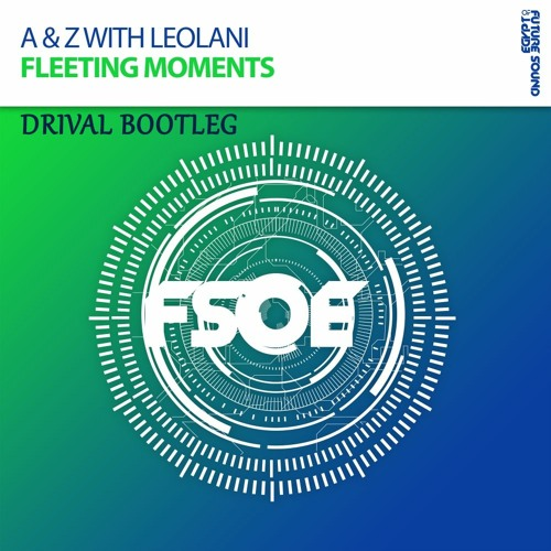 A&Z With Leolani - Fleeting Moments (Drival Bootleg)